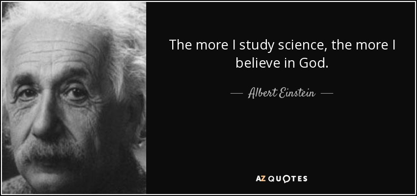 quote-the-more-i-study-science-the-more-i-believe-in-god-albert-einstein-57-55-03